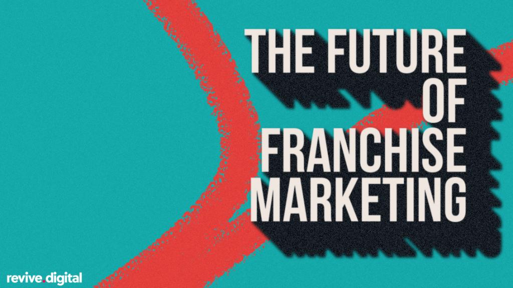 future of franchise marketing
