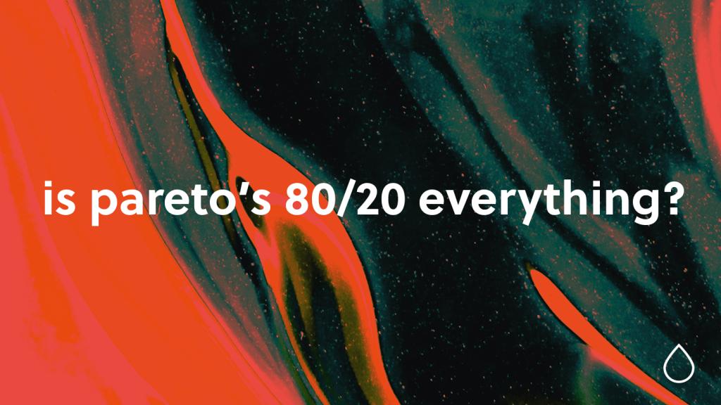 Pareto's Principle. Is it everything?