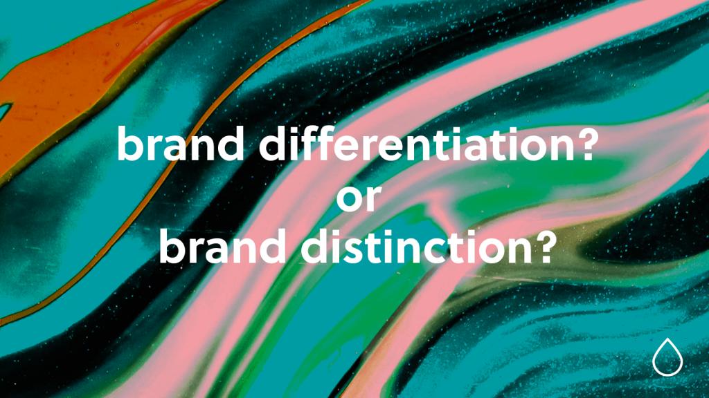 Brand differentiation or brand distinction?